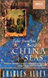 Front cover for the book Tales from the South China Seas: Images of the British in South East Asia in the Twentieth Century by Charles Allen