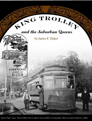 King Trolley and the Suburban Queens - St. Louis County Streetcar Service from 1890-1950