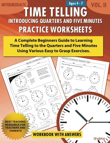 - Time Telling - Introducing Quarters and Five Minutes - Practice Worksheets Workbook With Answers: Daily Practice Guide for Elementary Students