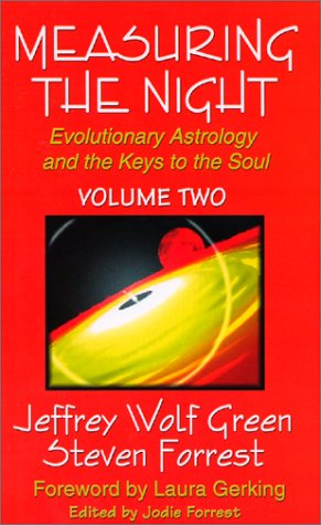 Measuring the Night: Evolutionary Astrology and the Keys to the Soul, Vol. 2