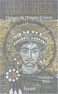 Justinien : L'épopée de l'Empire d'Orient  par Georges Tate