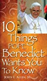 10 Things Pope Benedict XVI Wants You to Know, John L. Allen, 0764816721