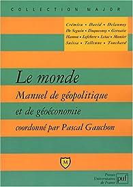 Le monde - Manuel de géopolitique et de géoéconomie par Pascal Gauchon