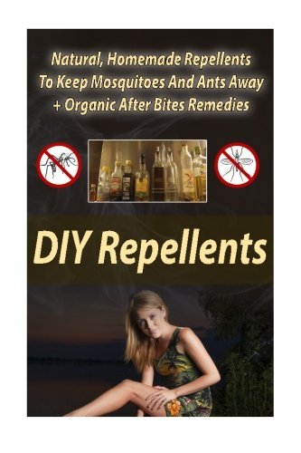 DIY Repellents: Natural, Homemade Repellents To Keep Mosquitoes And Ants...