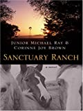 Sanctuary Ranch, Junior Michael Ray and Corinne J. Brown, 1597223158