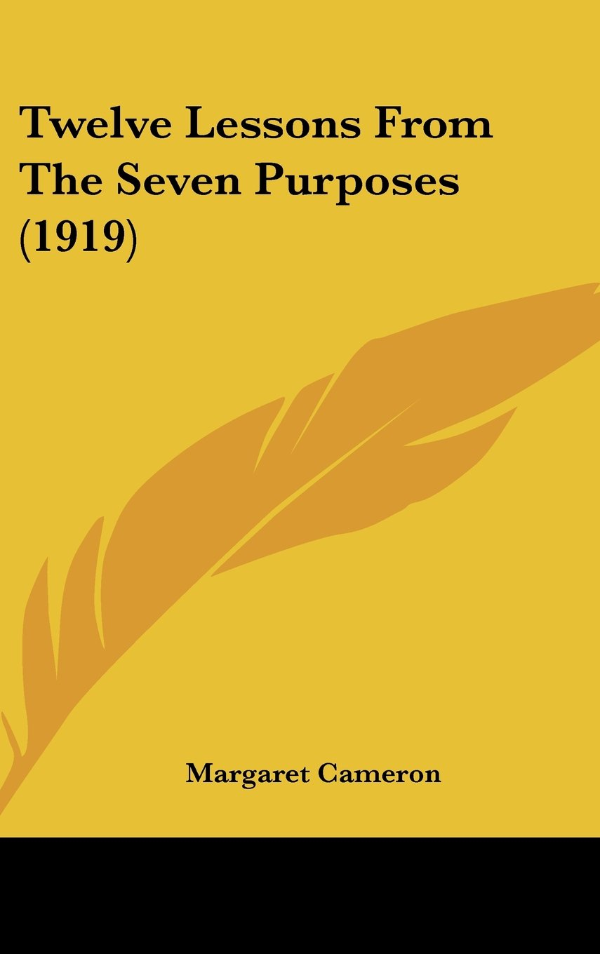 Read Online Twelve Lessons From The Seven Purposes (1919) PDF