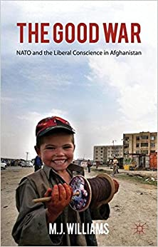 Book The the Good War: NATO and the Liberal Conscience in Afghanistan