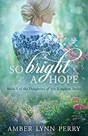 So Bright a Hope (Daughters of His Kingdom Book 5)