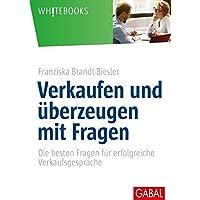 Verkaufen und überzeugen mit Fragen: Die besten Fragen für erfolgreiche Verkaufsgespräche (Whitebooks)
