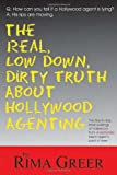 The Real, Low down, Dirty Truth about Hollywood Agenting, Rima Greer, 1884956696