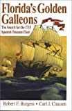 Florida's Golden Galleons, Robert F. Burgess and Carl J. Clausen, 0912451076