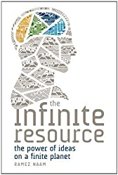 Infinite resource:The Infinite Resource: The Power of Ideas on a Finite Planet (Hardcover) by Ramez Naam (University Press of New England)