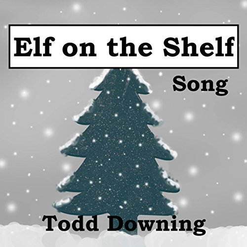 elf on the shelf song by todd downing on amazon music