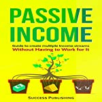 Passive Income: Guide to Create Multiple Income Streams | Success Publishing
