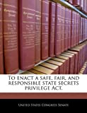 To enact a safe, fair, and responsible state secrets privilege Act, , 1240932138