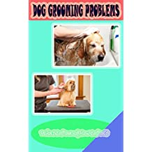 Dog Grooming Problems: What to Do and How to Do It