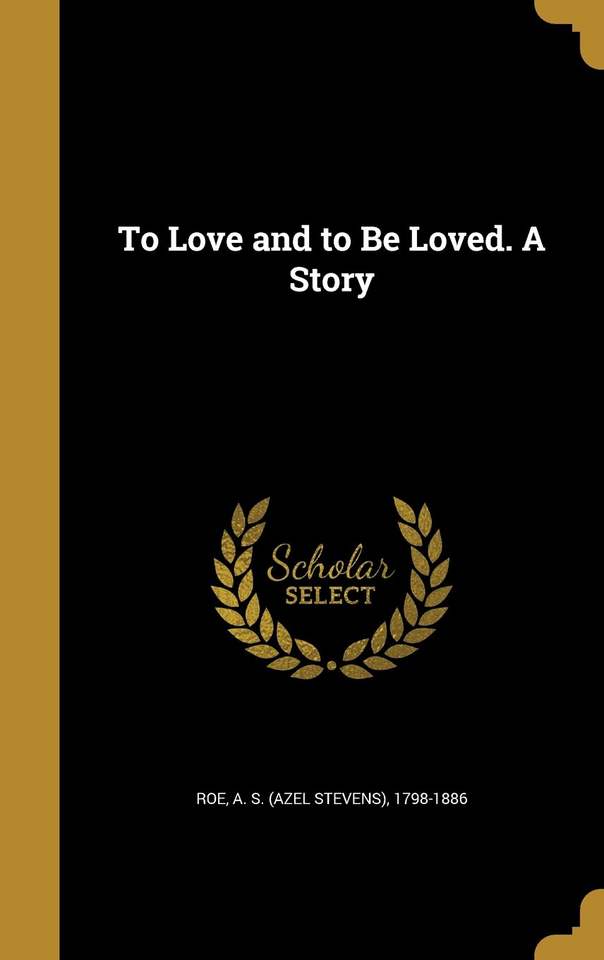 To Love and to Be Loved. a Story PDF