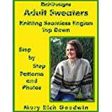 Adult Sweaters: Knitting Seamless Raglan Top Down: Step by Step Patterns and Photos by Mary Rich Goodwin (2000-06-02)
