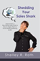Shedding Your Sales Shark: Lessons from a Recovering Sales Shark & How to Apply Them to Social Media Marketing and Life Kindle Edition