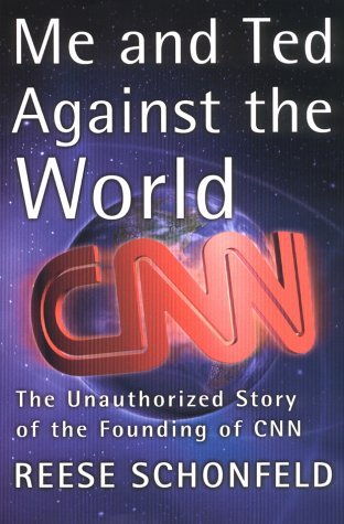 !B.e.s.t Me and Ted Against the World : The Unauthorized Story of the Founding of CNN WORD