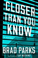 Closer Than You Know: A Novel