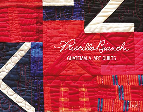 Priscilla Bianchi: Guatemala Art Quilts, Deluxe Edition, +150 Full-Color Photos, +120 Original Art Quilts, English and Spanish Texts - (2019)