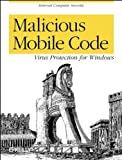 Malicious Mobile Code : Virus Protection for Windows, Grimes, Roger A., 156592682X