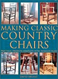 Making Classic Country Chairs: Practical Projects Complete With Detailed Plans
