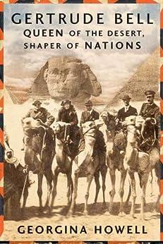 Gertrude Bell: Queen of the Desert, Shaper of Nations by [Howell, Georgina]