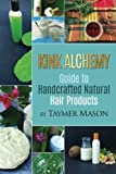 Kink Alchemy: Guide to Handcrafted Natural Hair Products by Taymer Mason (2016-05-11)