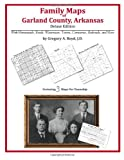 Family Maps of Garland County, Arkansas, Deluxe Edition : With Homesteads, Roads, Waterways, Towns, Cemeteries, Railroads, and More, Boyd, Gregory A., 1420312723