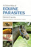 A Colour Atlas of Equine Parasites, Jacobs, Dennis E., 0812110390
