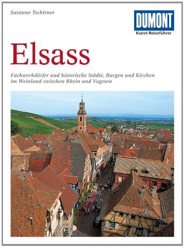 Elsaß: Fachwerkdörfer und historische Städte, Burgen und Kirchen im Weinland zwischen Rhein und Vogesen