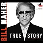 True Story: A Comedy Novel | Bill Maher
