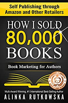 HOW I SOLD 80,000 BOOKS: Book Marketing for Authors (Self Publishing through Amazon and Other Retailers) by [Rutkowska, Alinka]