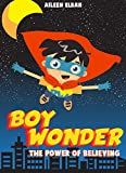 Boy Wonder: The Power of Believing: An Illustrated & Inspirational Short Story for Kids (Important Lessons for Children Book 1)