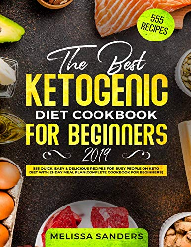 The Best Ketogenic Diet Cookbook for Beginners 2019: 555 Quick, Easy & Delicious Recipes for Busy People on Keto Diet with 21-Day Meal Plan(Complete Cookbook for Beginners)