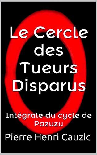 Le Cercle des Tueurs Disparus: Intégrale du cycle de Pazuzu (French Edition)