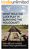 What Role Did Luck Play in Surviving the Holocaust?: How did such survival impact future generations?