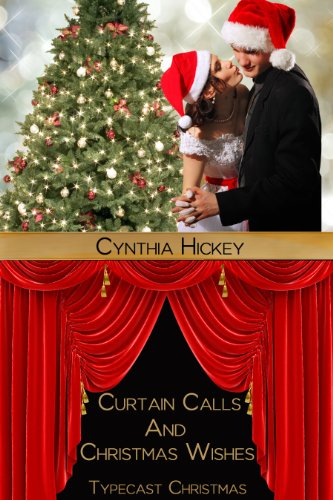 Curtain Calls and Christmas Wishes, Christmas Novella (Typecast Christmas) by [Hickey, Cynthia]