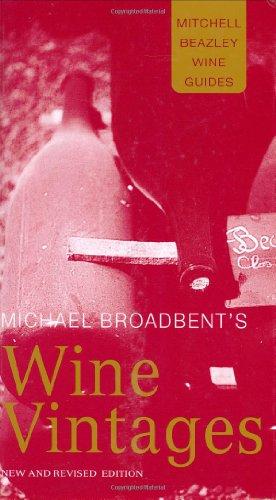 Michael Broadbent's Wine Vintages (Mitchell Beazley Wine (Michael Broadbents Vintage Wine)
