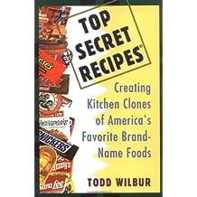 Top Secret Recipes: Creating Kitchen Clones of America's Favorite Brand-Name Foods