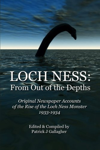 Loch Ness  From Out Of The Depths  Original Newspaper Accounts Of The Rise Of The Loch Ness Monster   1933 1934