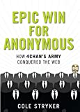 Epic Win for Anonymous: How 4chan's Army Conquered the Web by Cole Stryker (2011-09-01)