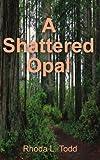 A Shattered Opal, Rhoda L. Todd, 0595206441
