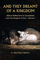 And They Dreamt Of A Kingdom: Biblical Reflections On Discipleship And The Kingdom Of God - Volume 1