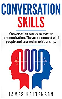 Conversation skills: Conversation tactics to master communication The art to connect with people  and succeed in relationship by [Holtenson, James]
