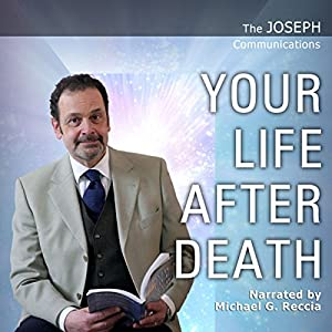 The Joseph Communications: Your Life After Death Audiobook
