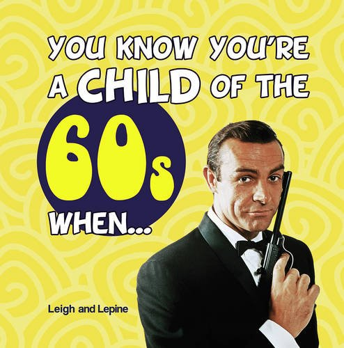 You Know You're a Child of the 60s When . . . (Slang Of The 1960s)
