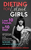 Dieting For Colored Girls: How to Lose 10 Pounds in 10 Days